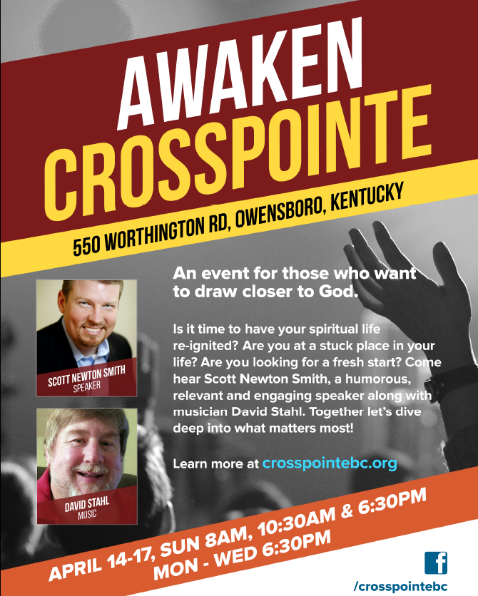 Awaken Crosspointe April 14-17 Sun 8 a.m., 10:30 a.m. & 6:30 p.m. Mon-Wed 6:30 p.m.